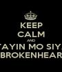 KEEP CALM AND HINTAYIN MO SIYANG MA.BROKENHEARTED - Personalised Poster A1 size