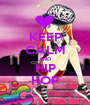 KEEP CALM AND HIP HOP - Personalised Poster A1 size