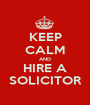 KEEP CALM AND HIRE A SOLICITOR - Personalised Poster A1 size