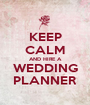 KEEP CALM AND HIRE A WEDDING PLANNER - Personalised Poster A1 size
