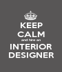 KEEP CALM and hire an INTERIOR DESIGNER - Personalised Poster A1 size