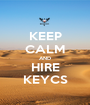 KEEP CALM AND HIRE KEYCS - Personalised Poster A1 size
