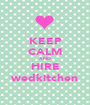 KEEP CALM AND HIRE wedkitchen - Personalised Poster A1 size