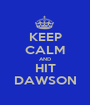 KEEP CALM AND HIT DAWSON - Personalised Poster A1 size