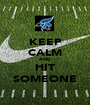 KEEP CALM AND HIT SOMEONE - Personalised Poster A1 size