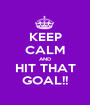 KEEP CALM AND HIT THAT GOAL!! - Personalised Poster A1 size
