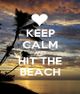 KEEP CALM AND HIT THE BEACH - Personalised Poster A1 size