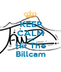 KEEP CALM AND Hit The Billcam - Personalised Poster A1 size
