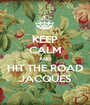 KEEP CALM AND HIT THE ROAD JACQUES - Personalised Poster A1 size