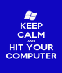 KEEP CALM AND HIT YOUR COMPUTER - Personalised Poster A1 size
