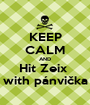 KEEP CALM AND Hit Zeix  with pánvička - Personalised Poster A1 size