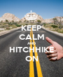 KEEP CALM AND HITCHHIKE ON - Personalised Poster A1 size