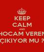 KEEP CALM AND HOCAM VEREN ÇIKIYOR MU ? - Personalised Poster A1 size