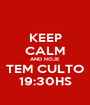 KEEP CALM AND HOJE TEM CULTO 19:30HS - Personalised Poster A1 size