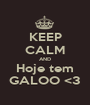 KEEP CALM AND Hoje tem GALOO <3 - Personalised Poster A1 size