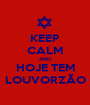 KEEP CALM AND HOJE TEM LOUVORZÃO - Personalised Poster A1 size