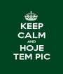KEEP CALM AND HOJE TEM PIC - Personalised Poster A1 size