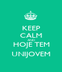 KEEP CALM AND HOJE TEM UNIJOVEM - Personalised Poster A1 size