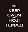 KEEP CALM AND HOJI TEMAZ! - Personalised Poster A1 size