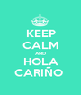 KEEP CALM AND HOLA CARIÑO  - Personalised Poster A1 size