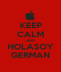 KEEP CALM AND HOLASOY GERMAN - Personalised Poster A1 size