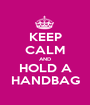 KEEP CALM AND HOLD A HANDBAG - Personalised Poster A1 size