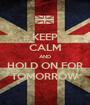 KEEP CALM AND HOLD ON FOR TOMORROW - Personalised Poster A1 size