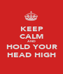 KEEP CALM AND HOLD YOUR HEAD HIGH - Personalised Poster A1 size