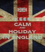 KEEP CALM AND HOLIDAY IN ENGLAND - Personalised Poster A1 size