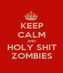 KEEP CALM AND HOLY SHIT ZOMBIES - Personalised Poster A1 size