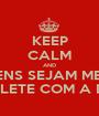 KEEP CALM AND HOMENS SEJAM MENOS  CHICLETE COM A DEDÊ - Personalised Poster A1 size