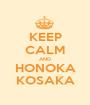 KEEP CALM AND HONOKA KOSAKA - Personalised Poster A1 size