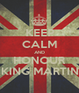 KEEP CALM AND HONOUR KING MARTIN - Personalised Poster A1 size