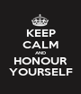 KEEP CALM AND HONOUR YOURSELF - Personalised Poster A1 size