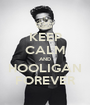 KEEP CALM AND HOOLIGAN FOREVER - Personalised Poster A1 size