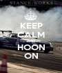 KEEP CALM AND HOON ON - Personalised Poster A1 size