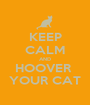 KEEP CALM AND HOOVER  YOUR CAT - Personalised Poster A1 size