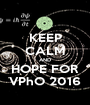 KEEP CALM AND HOPE FOR VPhO 2016 - Personalised Poster A1 size