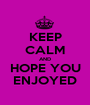 KEEP CALM AND HOPE YOU ENJOYED - Personalised Poster A1 size