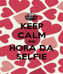KEEP CALM AND HORA DA SELFIE - Personalised Poster A1 size
