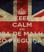 KEEP CALM AND HORA DE MALHAR XÔ PREGUIÇA!!! - Personalised Poster A1 size