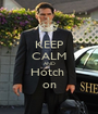 KEEP CALM AND Hotch  on - Personalised Poster A1 size