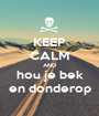 KEEP CALM AND hou je bek en donderop - Personalised Poster A1 size