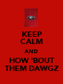 KEEP CALM AND HOW 'BOUT THEM DAWGZ - Personalised Poster A1 size