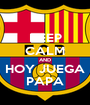 KEEP CALM AND HOY JUEGA PAPA - Personalised Poster A1 size