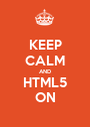 KEEP CALM AND HTML5 ON - Personalised Poster A1 size