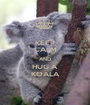 KEEP CALM AND HUG A KOALA - Personalised Poster A1 size