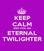 KEEP CALM AND HUG AN  ETERNAL  TWILIGHTER - Personalised Poster A1 size