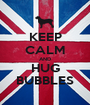 KEEP CALM AND HUG BUBBLES - Personalised Poster A1 size
