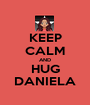 KEEP CALM AND HUG DANIELA - Personalised Poster A1 size
